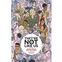 They're Not Like Us Volume 1 Black Holes For The Young