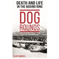 Dog Rounds : Death and Life in the Boxing Ring