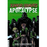 Junior Braves Of The Apocalypse Volume 1 A Brave is Brave Hardcover