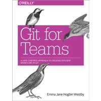 Git for Teams: A User-Centered Approach to Creating Efficient Workflows in Git by Emma Jane, Hogbin Westby (Paperback, 2015)