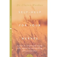 Self-Help for Your Nerves : Learn to Relax and Enjoy Life Again by Overcoming Stress and Fear