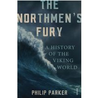 The Northmen's Fury : A History of the Viking World