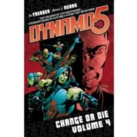 Dynamo 5 Volume 4: Change Or Die