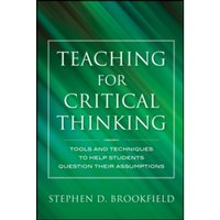 Teaching for Critical Thinking : Tools and Techniques to Help Students Question Their Assumptions