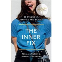 The Inner Fix : Be Stronger, Happier and Braver.