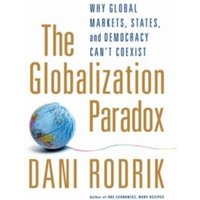 The Globalization Paradox : Why Global Markets, States, and Democracy Can't Coexist
