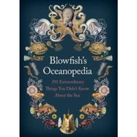 Blowfish's Oceanopedia : 291 Extraordinary Things You Didn't Know About the Sea