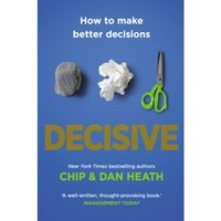 Decisive : How to Make Better Decisions
