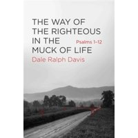 Way of the Righteous in the Muck of Life : Psalms 1-12