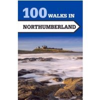 100 Walks in Northumberland