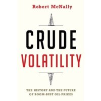 Crude Volatility : The History and the Future of Boom-Bust Oil Prices