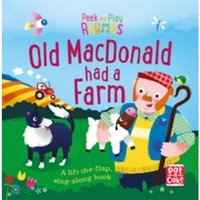 Peek and Play Rhymes: Old Macdonald had a Farm : A baby sing-along board book with flaps to lift