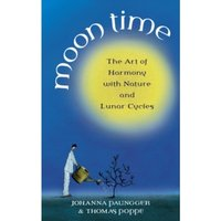 Moon Time : The Art of Harmony with Nature and Lunar Cycles