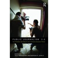 Public Journalism 2.0: The Promise and Reality of a Citizen Engaged Press by Taylor & Francis Ltd (Paperback, 2010)