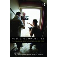 Public Journalism 2.0 : The Promise and Reality of a Citizen Engaged Press