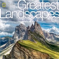 National Geographic Greatest Landscapes : Stunning Photographs that Inspire and Astonish
