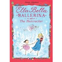 Ella Bella Ballerina and the Nutcracker by James Mayhew (Paperback, 2013)