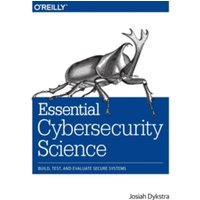 Essential Cybersecurity Science: Build, Test, and Evaluate Secure Systems by Josiah Dykstra (Paperback, 2015)