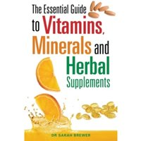 The Essential Guide to Vitamins, Minerals and Herbal Supplements by Dr. Sarah Brewer (Paperback, 2010)