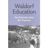 Waldorf Education : An Introduction for Parents