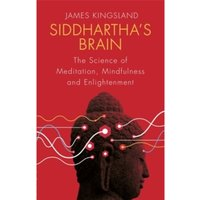 Siddhartha's Brain : The Science of Meditation, Mindfulness and Enlightenment