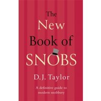The New Book of Snobs : A Definitive Guide to Modern Snobbery