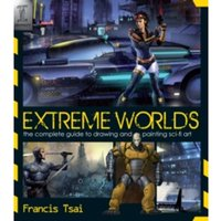 Extreme Worlds : The Complete Guide to Drawing and Painting Science Fiction Art