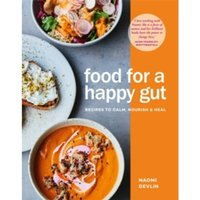 Food for a Happy Gut : Recipes to Calm, Nourish & Heal