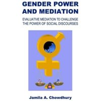 Gender Power and Mediation: Evaluative Mediation to Challenge the Power of Social Discourses by Jamila A. Chowdhury...