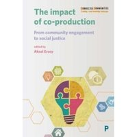 The impact of co-production : From community engagement to social justice