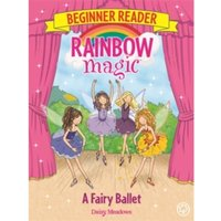 Rainbow Magic Beginner Reader: A Fairy Ballet : Book 7