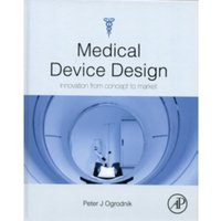 Medical Device Design : Innovation from Concept to Market