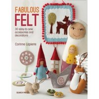 Fabulous Felt : 30 Easy-to-Sew Accessories and Decorations