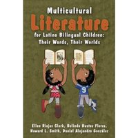 Multicultural Literature for Latino Bilingual Children : Their Words, Their Worlds