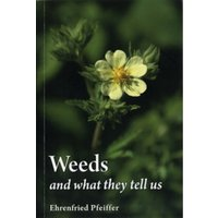 Weeds and What They Tell Us by Ehrenfried E. Pfeiffer (Paperback, 2012)