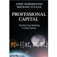 Professional Capital : Transforming Teaching in Every School
