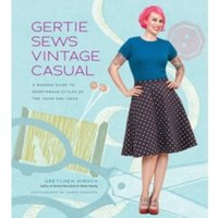 Gertie Sews Vintage Casual : A Modern Guide to Sportswear Styles of the 1940's and 1950's
