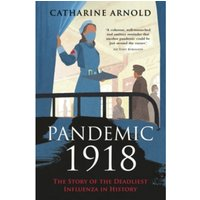 Pandemic 1918 : The Story of the Deadliest Influenza in History