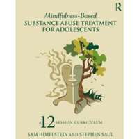 Mindfulness-Based Substance Abuse Treatment for Adolescents: A 12-Session Curriculum by Stephen Saul, Sam Himelstein...
