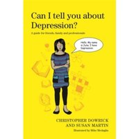 Can I Tell You About Depression?: A Guide for Friends, Family and Professionals by Susan Martin, Christopher Dowrick...