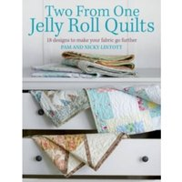 Two From One Jelly Roll Quilts : 18 Designs to Make Your Fabric Go Further