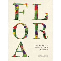 Flora : The Graphic Book of the Garden