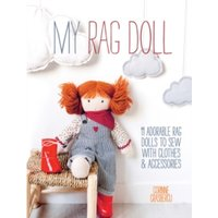 My Rag Doll : 11 Adorable Rag Dolls to Sew with Clothes & Accessories