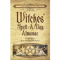 Llewellyn's Witches' Spell-a-Day Almanac 2018 : Holidays and Lore, Spells, Rituals and Meditations