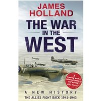 The War in the West: A New History : Volume 2: The Allies Fight Back 1941-43