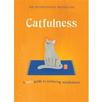 Catfulness : A cat's guide to achieving mindfulness