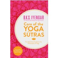 Core of the Yoga Sutras : The Definitive Guide to the Philosophy of Yoga