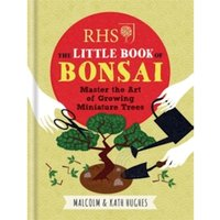 RHS The Little Book of Bonsai : Master the Art of Growing Miniature Trees