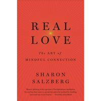 Real Love : The Art of Mindful Connection