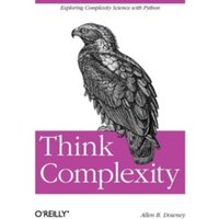 Think Complexity : Complexity Science and Computational Modeling